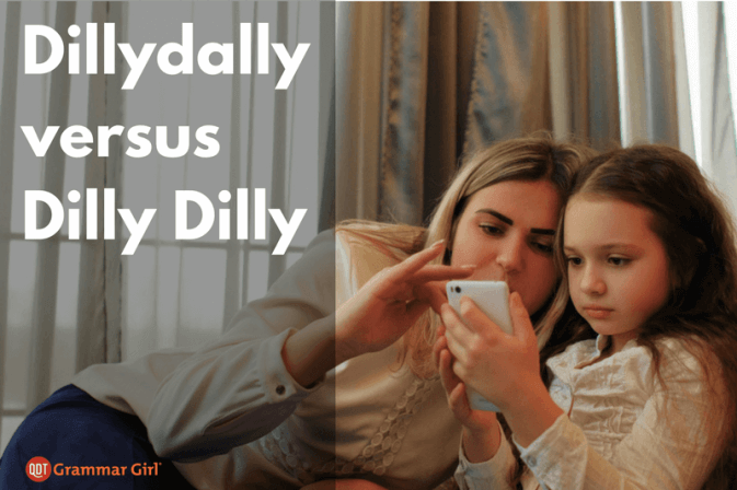 Is dillydally related to dilly dilly?