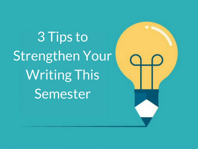 Image with text that reads Three Tips to Strengthen Your Writing this Semester