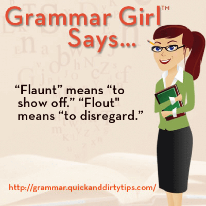 Grammar girl quot flout quot versus quot flaunt quot quick and dirty tips