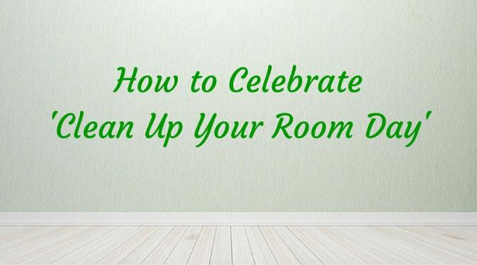 3 Ways To Celebrate National Clean Up Your Room Day