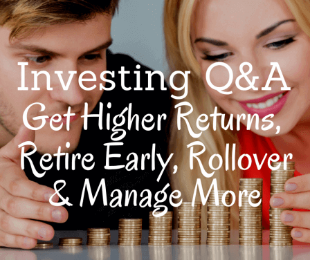 How to Get Higher Returns, Retire Early, Do Rollovers, and Manage Multiple Accounts