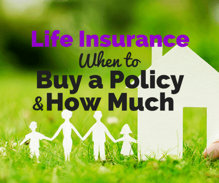 When to Buy a Policy and How Much You Really Need